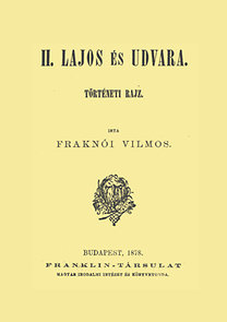 Fraknói Vilmos: II. Lajos és udvara - Történeti rajz
