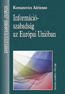 Komanovics Adrienne: Információszabadság az Európai Unióban