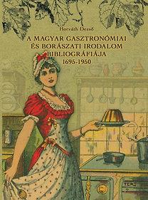 Horváth Dezső: A magyar gasztronómiai és borászati irodalom bibliográfiája 1695-1950
