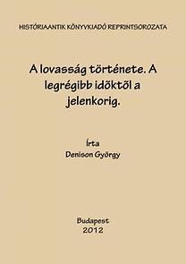 Denison György: A lovasság története. A legrégibb időktől a jelenkorig.