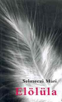 Selmeczi Mari: Elölüla