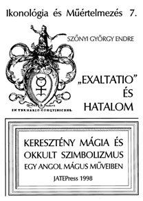 """Szőnyi György Endre: Ikonológia és műértelmezés 7. - """"Exaltatio"""" és hatalom - Keresztény mágia és okkult szimbolizmus egy angol mágus műveiben."""