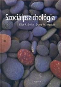 Dian Mackie, Eliot R. Smith: Szociálpszichológia (Smith - Mackie)