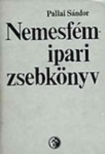 Pallai Sándor: Nemesfémipari zsebkönyv (3. átdolgozott, bővített kiadás)