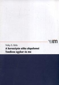Visky S. Béla: A keresztyén etika alapelemei - Teodicea egykor és ma