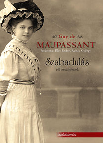 Guy De Maupassant: Szabadulás - Válogatott novellák