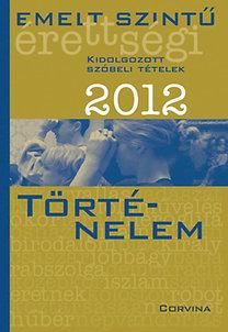 Emelt szintű érettségi 2012 Kidolgozott szóbeli tételek - Történelem