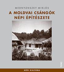 Mednyánszky Miklós: A moldvai csángók népi építészete