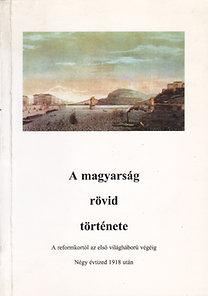 Lászlóffy Csaba, Varga Domokos: A magyarság rövid története (A reformkortól az első világháború végéig - Négy évtized 1918 után)