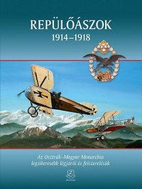 Repülőászok 1914 - 1918 - Az Osztrák-Magyar Monarchia legsikeresebb légjárói és felszerelésük