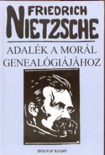 Friedrich Nietzsche: Adalék a morál genealógiájához