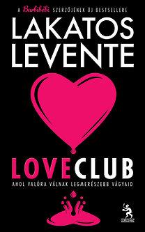 Lakatos Levente: LoveClub - Ahol valóra válnak legmerészebb vágyaid
