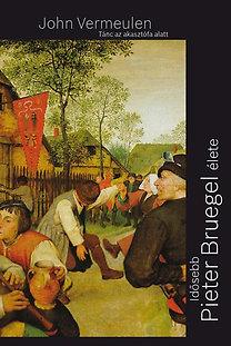 John Vermeulen: Tánc az akasztófa alatt - Idősebb Pieter Bruegel élete