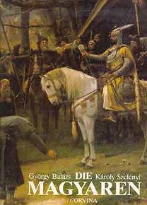 Balázs György-Szelényi Károly: Die Magyaren (Geburt einer Europaischen Nation)
