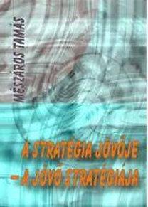 Mészáros Tamás: A stratégia jövője - a jövő stratégiája