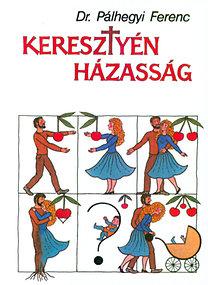 Pálhegyi Ferenc Dr.: Keresztyén házasság