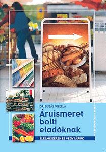 Dr. Buzás Gizella: Áruismeret bolti eladóknak - Élelmiszerek és vegyi áruk - KP-2333