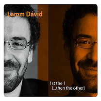 Lamm Dávid: 1st the 1 (...then the other)