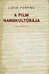 Lohr Ferenc: A film hangkultúrája