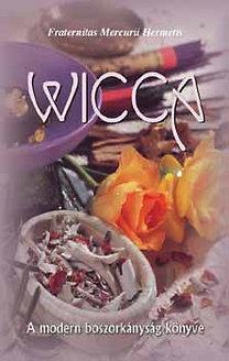 Fraternitas Mercurii Hermetis: Wicca - A modern boszorkányság könyve
