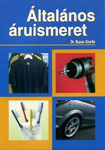 Dr. Buzás Gizella: Általános áruismeret - A kereskedelmi szakképzés számára