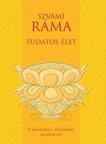 Szvámí Ráma: Tudatos élet - A spirituális átalakulás kézikönyve
