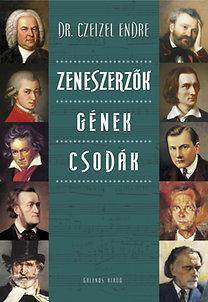 Dr. Czeizel Endre: Zeneszerzők - Gének - Csodák