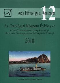 Liszka József (szerk.): Az Etnológiai Központ Évkönyve 2010 - Acta Ethnologica Danubiana 12