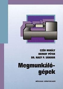 Czéh Mihály, Dr. Nagy P. Sándor, Hervay Péter: Megmunkálógépek
