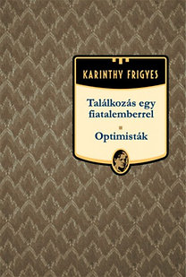 Karinthy Frigyes: Találkozás egy fiatalemberrel - Optimisták