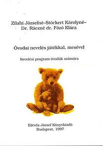 Zilahi Józsefné, Stöckert Károlyné, Dr. Ráczné dr. Főző Klára: Óvodai nevelés játékkal, mesével - Nevelési program óvodák számára