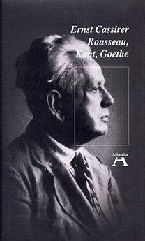 Ernst Cassirer: Rousseau, Kant, Goethe