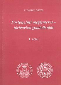 F. Dárdai Ágnes: Történelmi megismerés - történelmi gondolkodás I-II. kötet