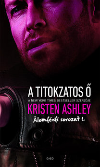 Kristen Ashley: A titokzatos Ő - Álomférfi sorozat 1.