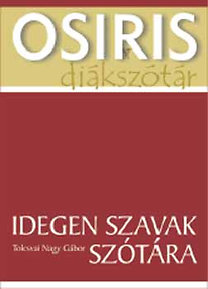 Tolcsvai Nagy Gábor: Idegen szavak szótára (Osiris diákszótár)