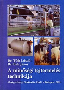 Dr. Bak János, Dr. Tóth László: A minőségi tejtermelés technikája