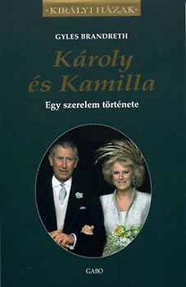 Gyles Brandreth: Károly és Kamilla - Egy szerelem története