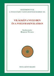 Bárdosi Vilmos (szerk.): Világkép a nyelvben és a nyelvhasználatban
