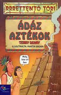 Terry Deary: Ádáz aztékok (rrrettentő töri)