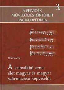 Dobi Géza: A szlovákiai zenei élet és magyar származású képviselői - A felvidék művelődéstörténeti enciklopédiája 3.