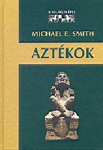 Michael E. Smith: Aztékok (A világ népei)