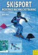 Barth, Berndt - Wolf, Jürgen: Skisport - Modernes Nachwuchstraining