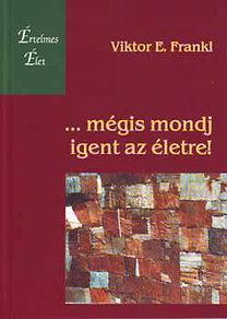 Viktor E. Frankl: ...mégis mondj igent az életre!