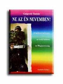 Csapody Tamás: Ne az én nevemben - A balkáni háborúk, az iraki háború és Magyarország