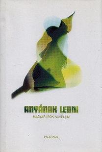 D. Szabó Mária (szerk.): Anyának lenni (magyar írók novellái)