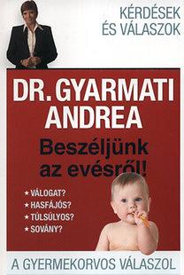 Dr. Gyarmati Andrea: Beszéljünk az evésről - A gyermekorvos válaszol