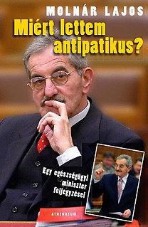 Molnár Lajos: Miért lettem antipatikus? - Egy egészségügyi miniszter feljegyzései