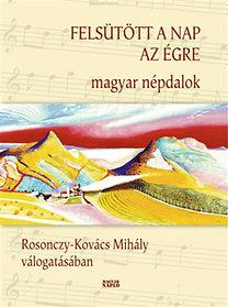 Rosonczy-Kovács Mihály: Felsütött a nap az égre - Magyar népdalok