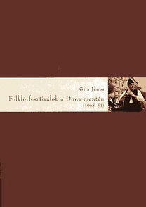 Gila János: Folklórfesztiválok a Duna mentén (1968-81)