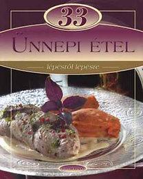Liptai Zoltán (szerk.): 33 ünnepi étel - Lépésről lépésre